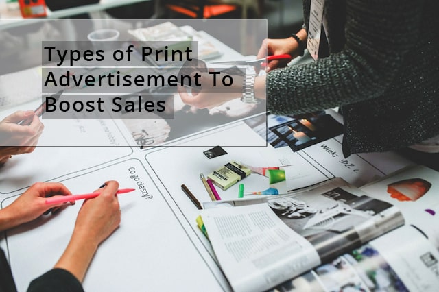 Top 5 Types of Print Advertisement to Boost Business Sales
