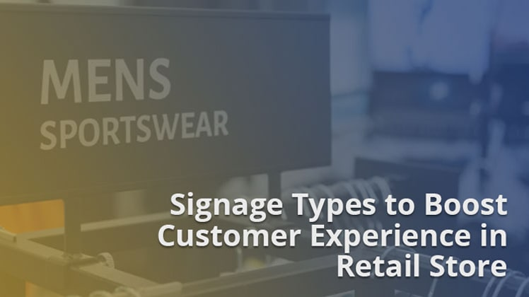 Signage Types to Boost Customer Experience in Retail Stores