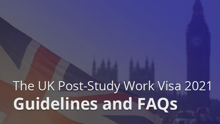 The UK Post-Study Work Visa 2021 – Guidelines and FAQs