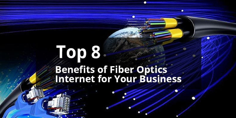 Top 8 Benefits of Fiber Optics Internet for Business Organizations