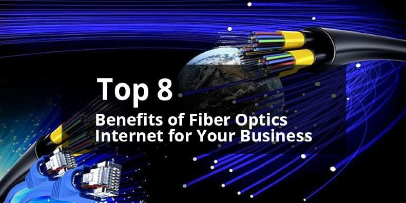 Top 8 Benefits of Fiber Optics Internet for Business Organizations